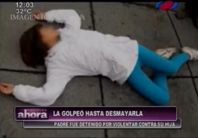 Padre golpea a su hija hasta desmayarla