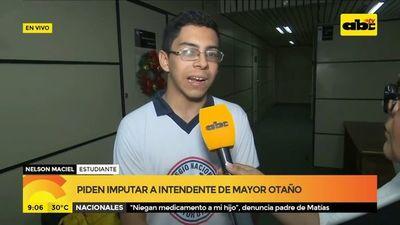 Piden imputar a intendente de Mayor Otaño