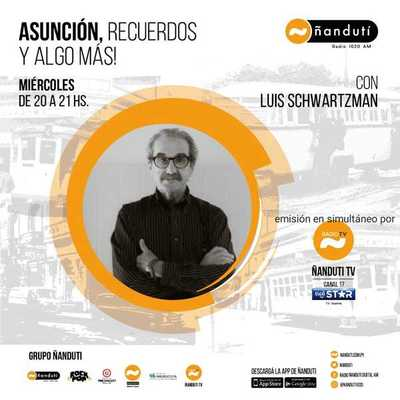 Asunción, recuerdos y algo más con Luis Schvartzman