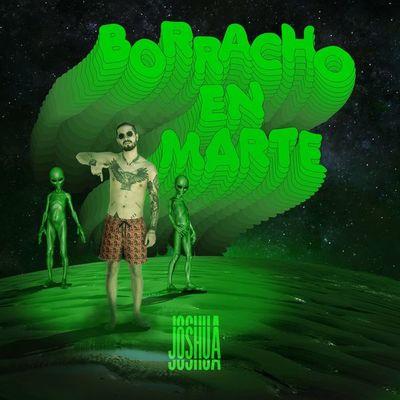"""""""Borracho en Marte"""", la nueva canción de Joshua"""